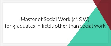 Master of Social Work (M.S.W.) for graduates in fields other than social work